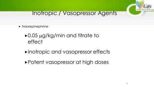 Inotropic / Vasopressor Agents  Naorepinephrine 0.05 g/kg/min and titrate to effect Inotropic and