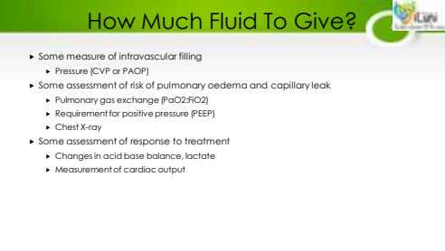 How Much Fluid To Give?  Some measure of intravascular filling  Pressure (CVP or