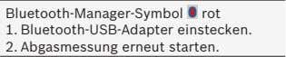 Bluetooth-Manager-Symbol 1. Bluetooth-USB-Adapter einstecken. 2. Abgasmessung erneut starten. weiß, rot. rot