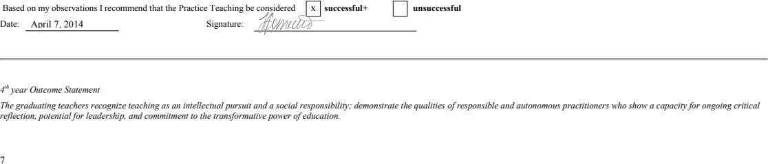 Based on my observations I recommend that the Practice Teaching be considered x successful+ unsuccessful Date: