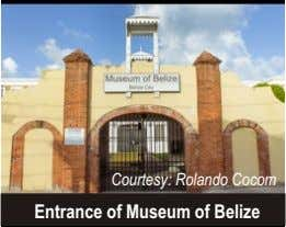 Courtesy: Rolando Cocom Entrance of Museum of Belize