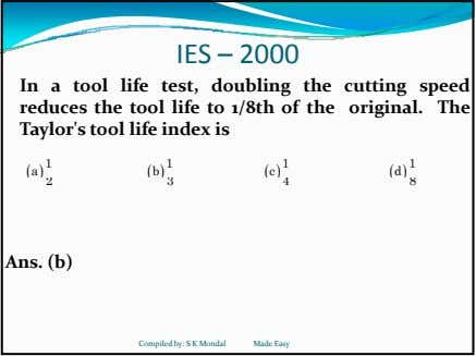 IES – 2000 In a tool life test, doubling the cutting speed reduces the tool life