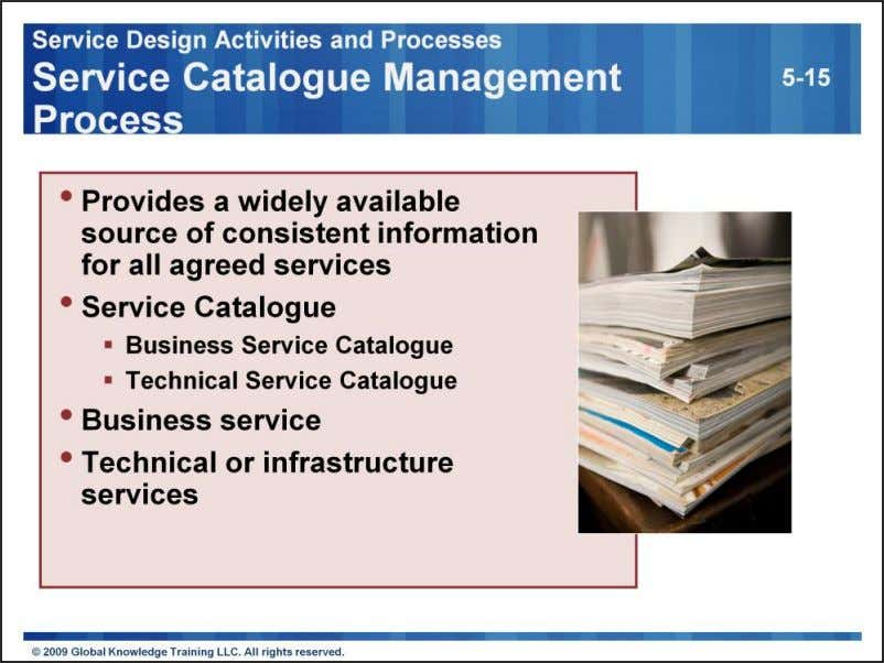 The key objective of the Service Catalogue Management process is To ensure that a Service