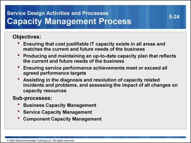 Business Capacity Management This sub-process translates business needs and plans into requirements for service and