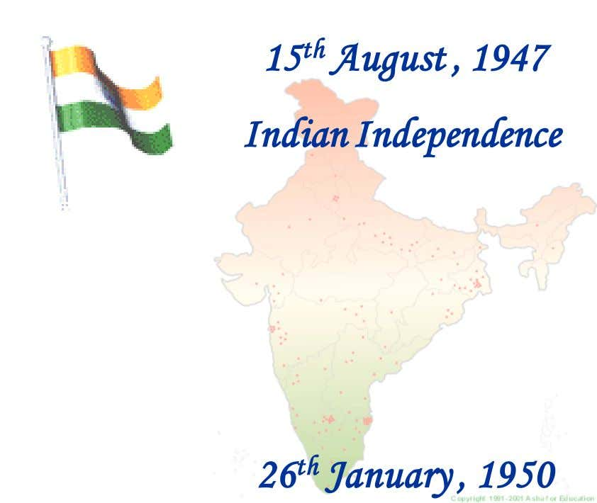 15 th August , 1947 Indian Independence 26 th January , 1950