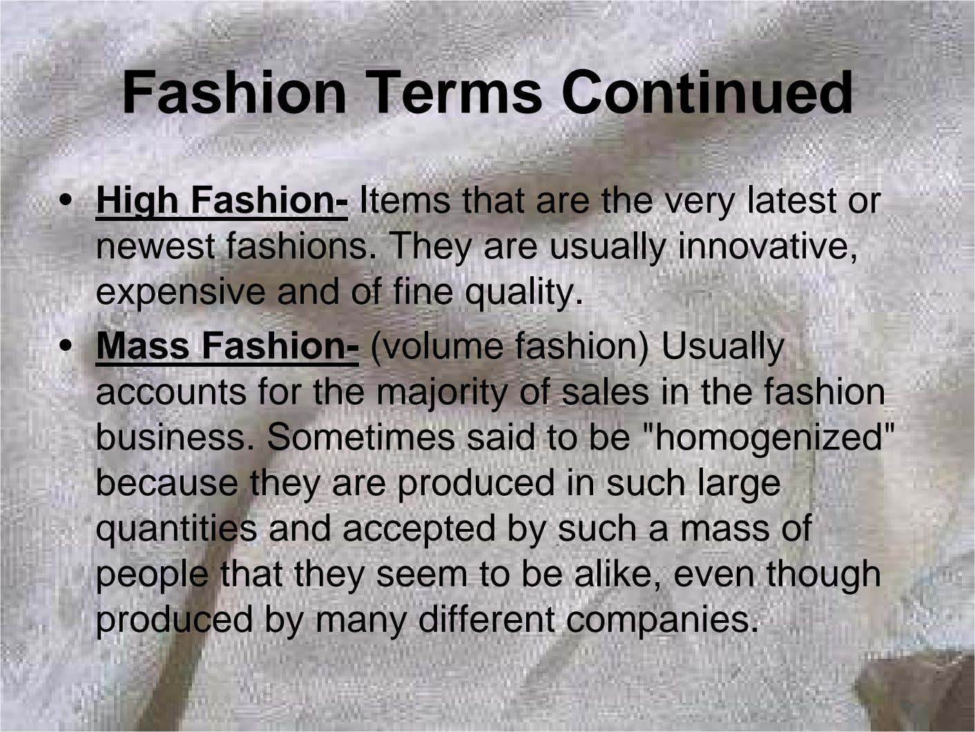 Fashion Terms Continued • High Fashion- Items that are the very latest or newest fashions.