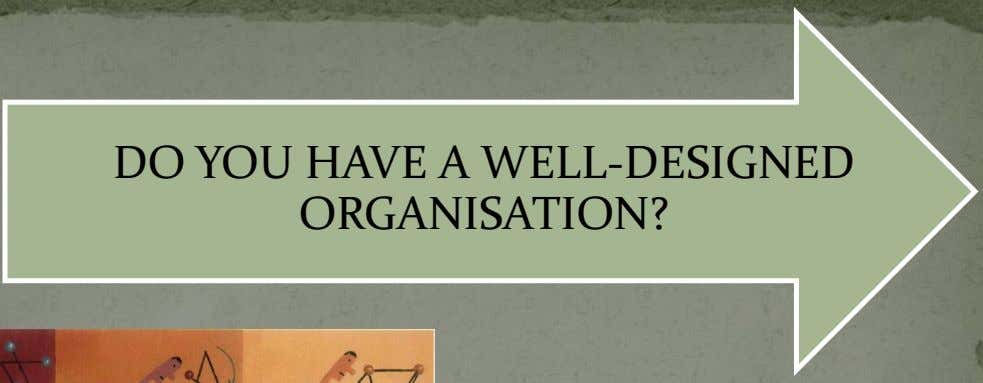 DO YOU HAVE A WELL-DESIGNED ORGANISATION?