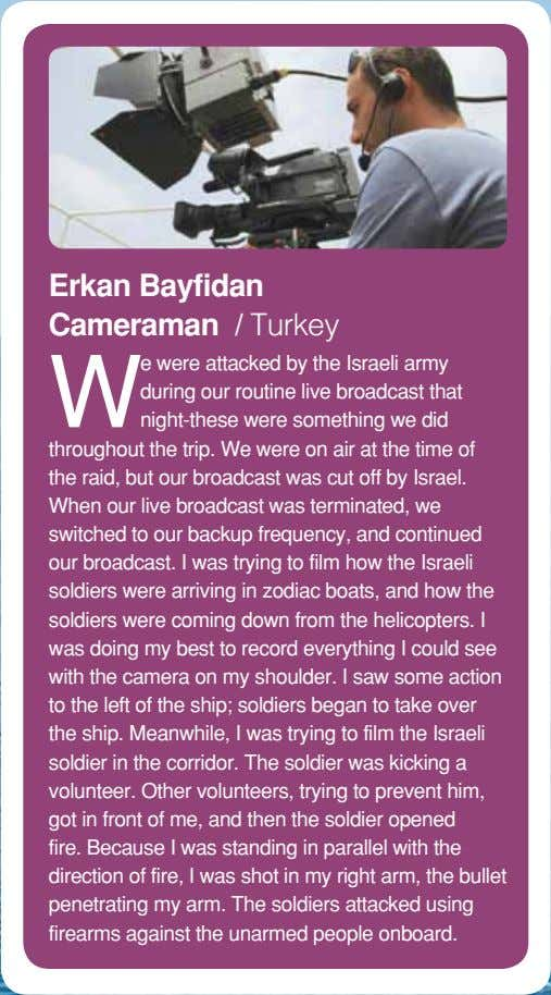 Erkan Bayfidan Cameraman / Turkey W e were attacked by the Israeli army during our
