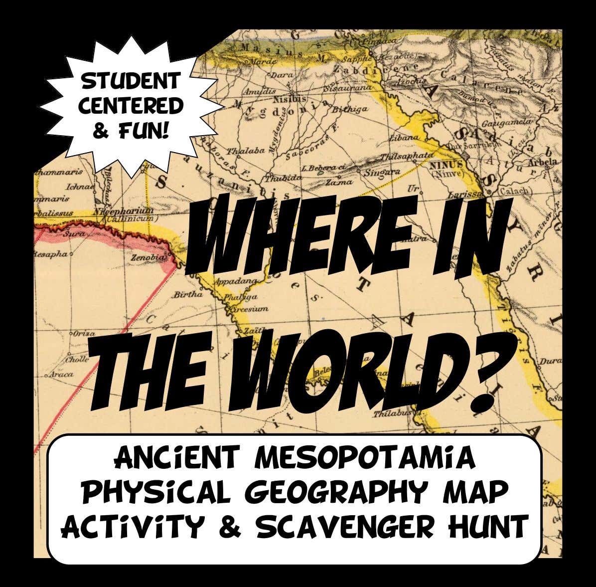 Student Centered & Fun! Where in the World? Ancient Mesopotamia Physical Geography Map Activity &