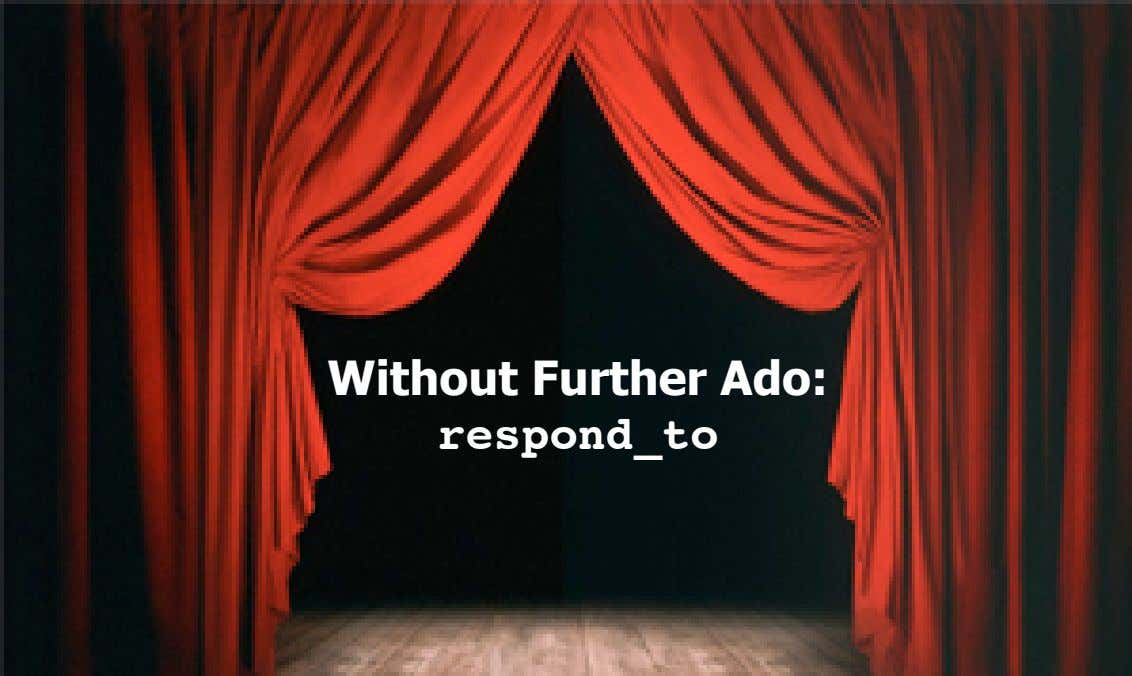 Without Further Ado: respond_to