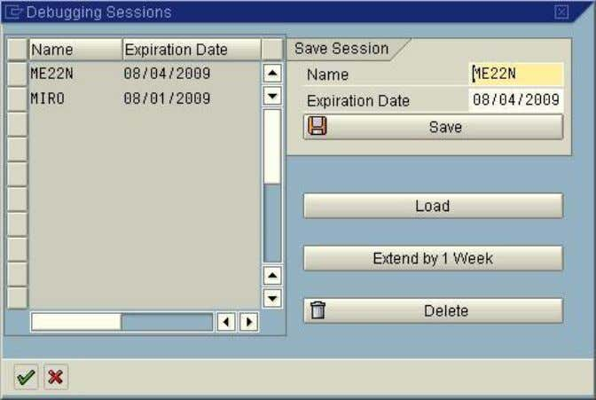 -> Save Classic Debugger: Debugging -> Sessions Note: This example uses the classic debugger. SAP COMMUNITY