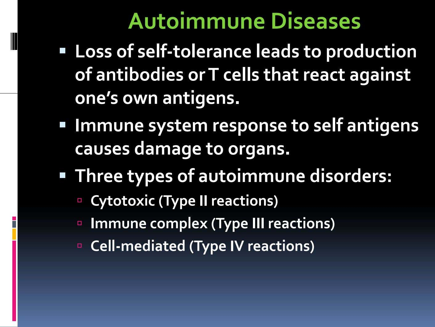 Autoimmune Diseases L oss of self ‐ tol erance l eads to prod ucti on