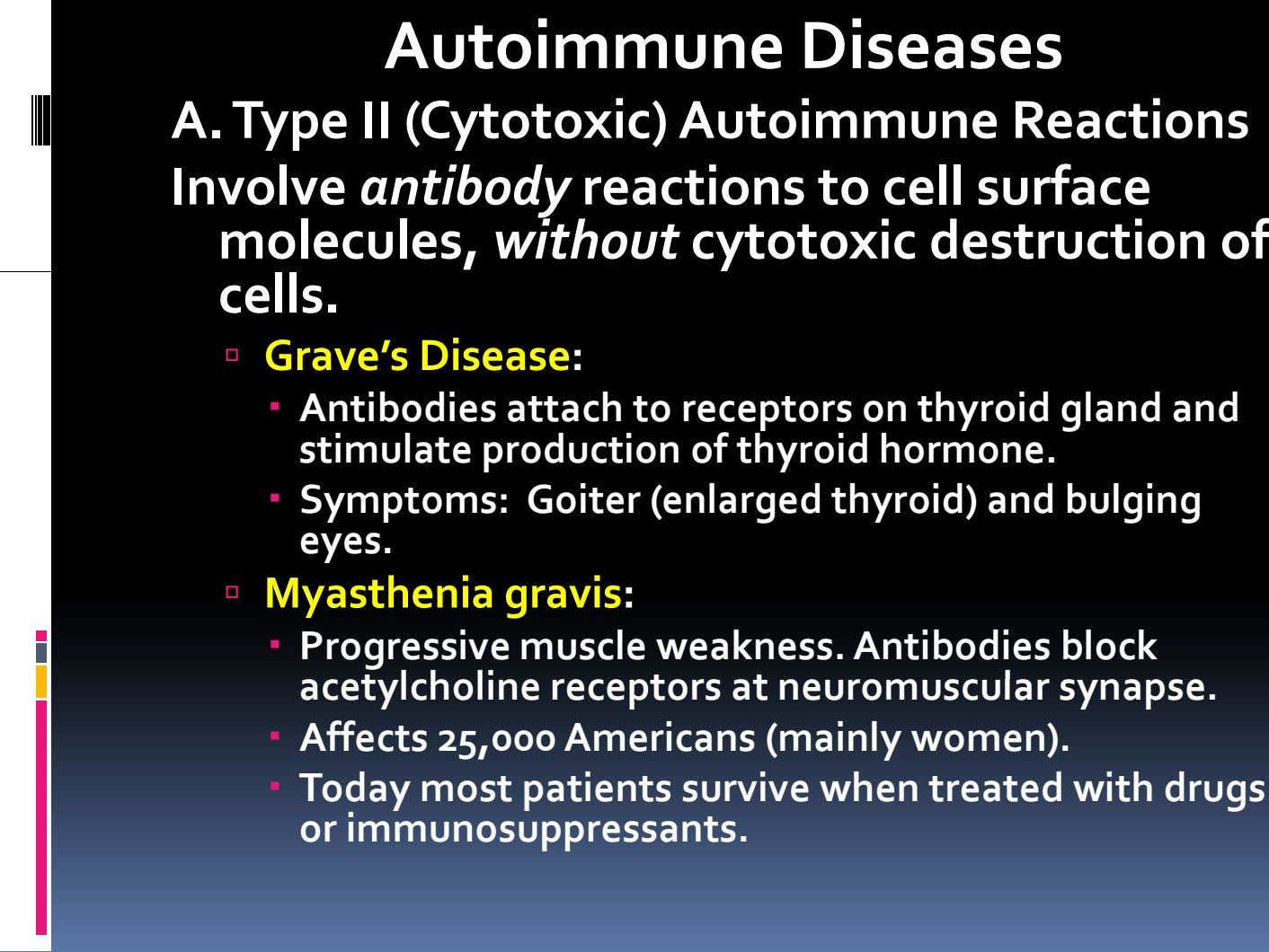Autoimmune Diseases A. Type II (Cytotoxic) Autoimmune Reactions Involve antibody reactions to cell surface molecules,