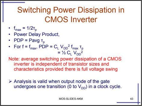 Switching Power Dissipation in CMOS Inverter • f max = 1/2τ p • Power Delay