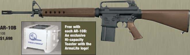 AR-10B Free with each AR-10B: 10B $1,698 An exclusive Hi-capacity Toaster with the ArmaLite logo!