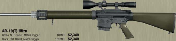 AR-10(T) Ultra Green, SST Barrel, Match Trigger Black, SST Barrel, Match Trigger 10TNU $2,340 10TBNU