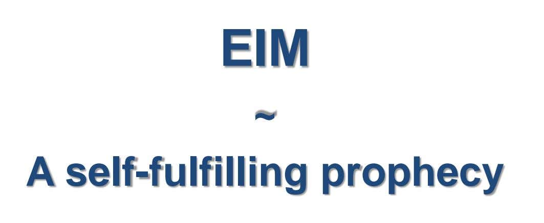 EIM ~ A self-fulfilling prophecy