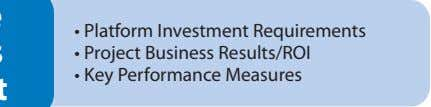 • Platform Investment Requirements • Project Business Results/ROI • Key Performance Measures