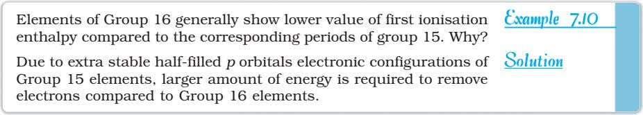 Elements of Group 16 generally show lower value of first ionisation enthalpy compared to the