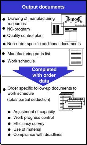 Output documents Drawing of manufacturing resources NC-program Quality control plan Arbeitsplan Non-order specific
