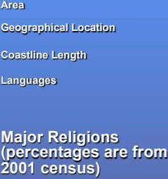 Area Geographical Location Coastline Length Languages Major Religions (percentages are from 2001 census)