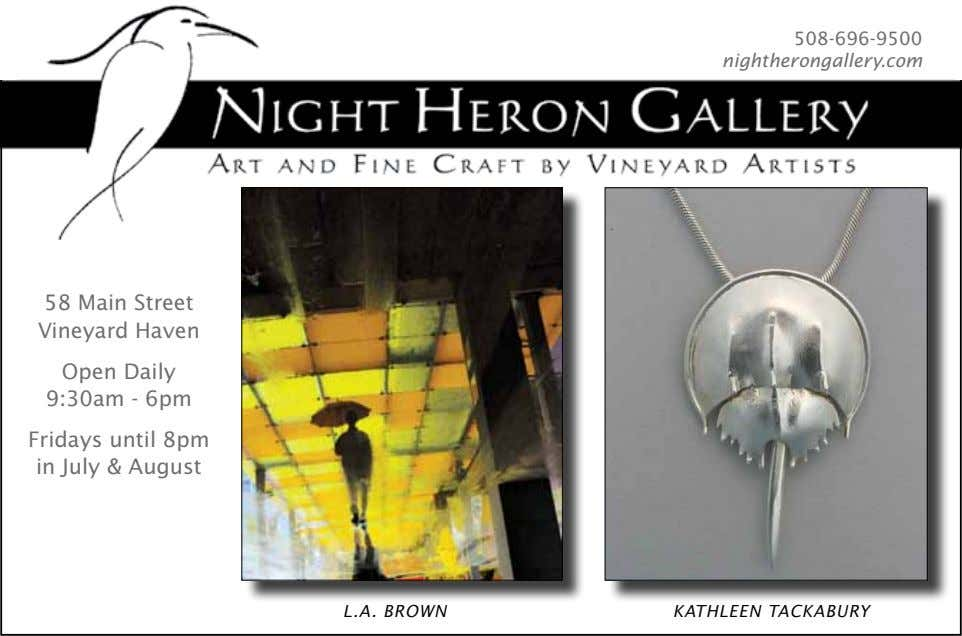 508-696-9500 nightherongallery.com 58 Main Street Vineyard Haven Open Daily 9:30am - 6pm Fridays until 8pm