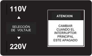 110V ATENCION WARNING CAMBIAR SELECCIÓN ONLY CHANGE CUANDO EL DE VOLTAJE SWITCH WHEN INTERRUPTOR AC