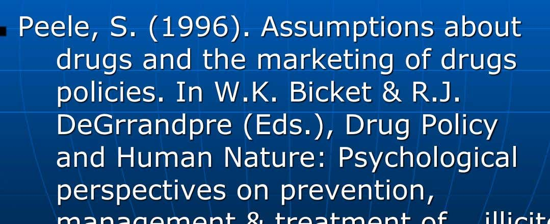Peele, S. (1996). Assumptions about drugs and the marketing of drugs policies. In W.K. Bicket