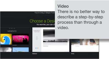 Video There is no better way to describe a step-by-step process than through video. a