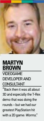 "MaRtyn BRown videogame develoPer and conSultant ""Back then it was all about 3d and especially"