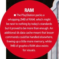 RaM ■ the PlayStation packs a whopping 2mB of ram, which might be next to