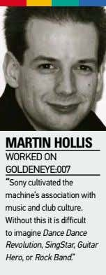 "MaRtin hollis WorKed on goldeneye:007 ""Sony cultivated the machine's association with music and club culture."