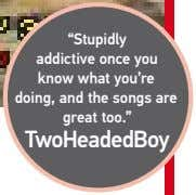 """Stupidly addictive once you know what you're doing, and the songs are great too."" TwoHeadedBoy"