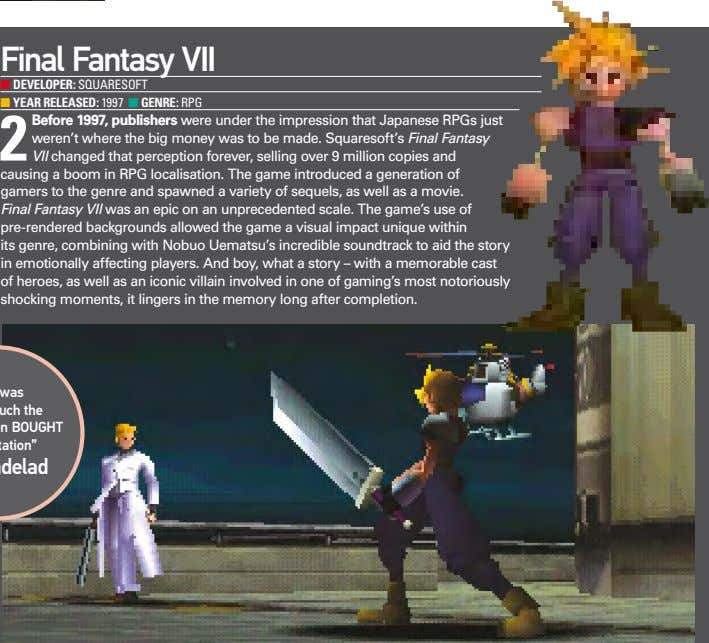 Final Fantasy VII ■ Developer: SquareSoft ■ Year releaSeD: 1997 ■ Genre: rpg 2 Before