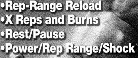 •Rep-Range Reload •X Reps and Burns •Rest/Pause •Power/Rep Range/Shock