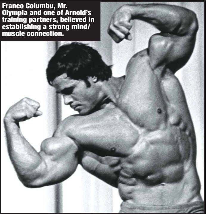 Franco Columbu, Mr. Olympia and one of Arnold's training partners, believed in establishing a strong