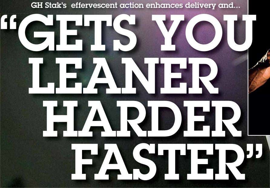 "GH Stak's effervescent action enhances delivery and ""GETS YOU LEANER HARDER FASTER"""