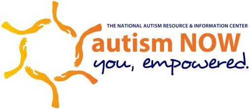 Website: www.autismnow.org Information & Referral Call Center: 1-855-828-8476 Next Webinar: Tuesday, June 12, 2012,