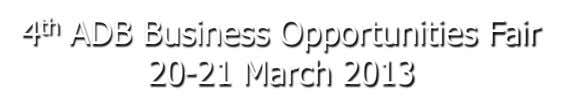 4 th ADB Business Opportunities Fair 20-21 March 2013