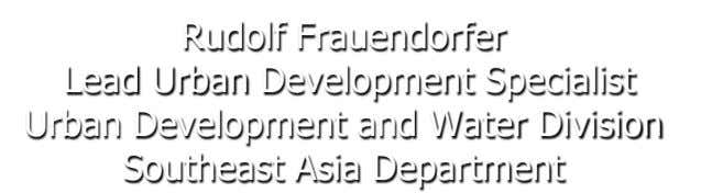 Rudolf Frauendorfer Lead Urban Development Specialist Urban Development and Water Division Southeast Asia Department