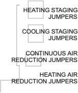 HEATING STAGING JUMPERS COOLING STAGING JUMPERS CONTINUOUS AIR REDUCTION JUMPERS HEATING AIR REDUCTION JUMPERS