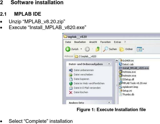 "2 Software installation 2.1 MPLAB IDE • Unzip ""MPLAB_v8.20.zip"" • Execute ""Install_MPLAB_v820.exe"""
