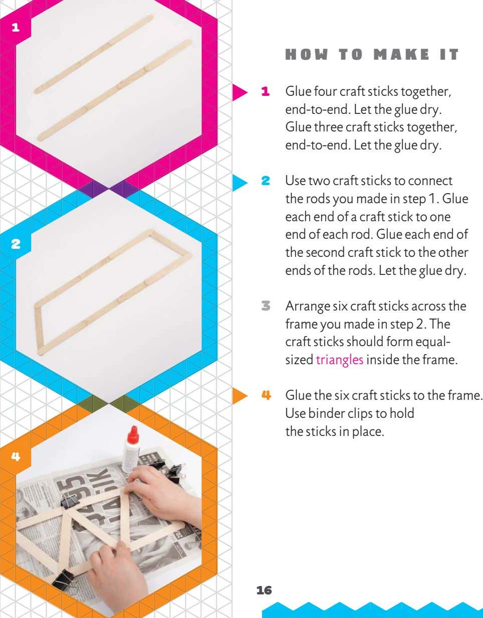 1 HOW TO MAKE IT 1 Glue four craft sticks together, end-to-end. Let the glue