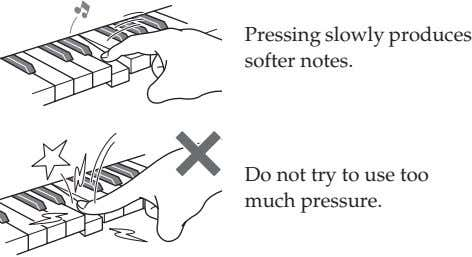 Pressing slowly produces softer notes. Do not try to use too much pressure.