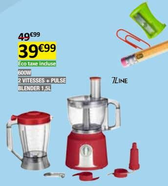 49 €99 39 €99 éco taxe incluse 600W 2 vitesses + puLse bLender 1,5L