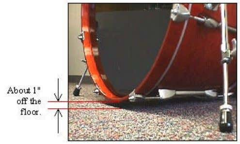 the front of the bass drum is about an inch off the floor. Note: Once set,