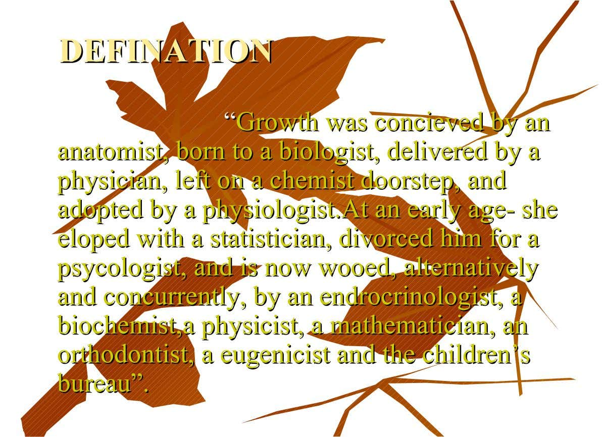 "DEFINATION DEFINATION """"Growth Growth was was concieved concieved byby anan anatomist, born to a biologist, delivered"