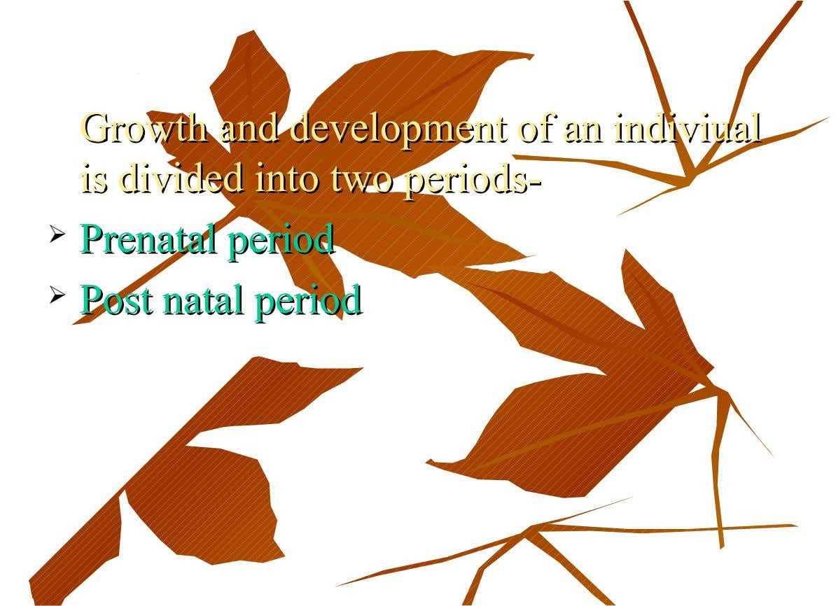 Growth and development of an indiviual Growth and development of an indiviual is divided into two