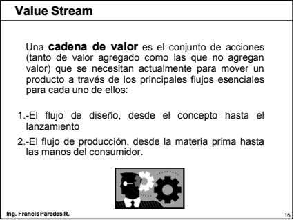 Value Stream Una cadena de valor es el conjunto de acciones (tanto de valor agregado