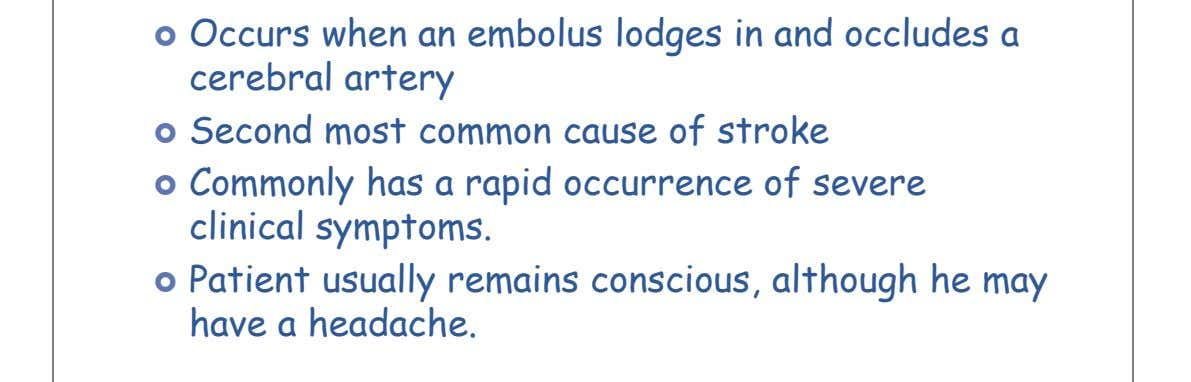  Occurs when an embolus lodges in and occludes a cerebral artery  Second most common